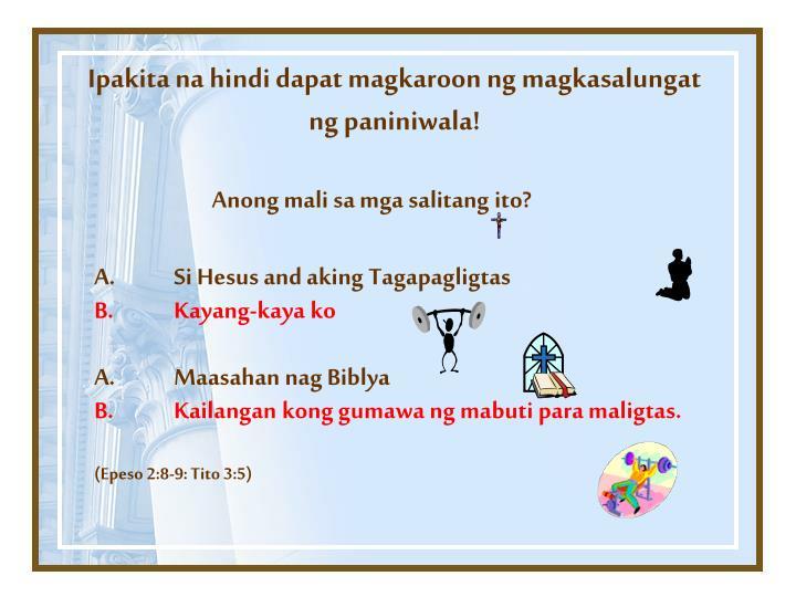 Ipakita na hindi dapat magkaroon ng magkasalungat ng paniniwala!