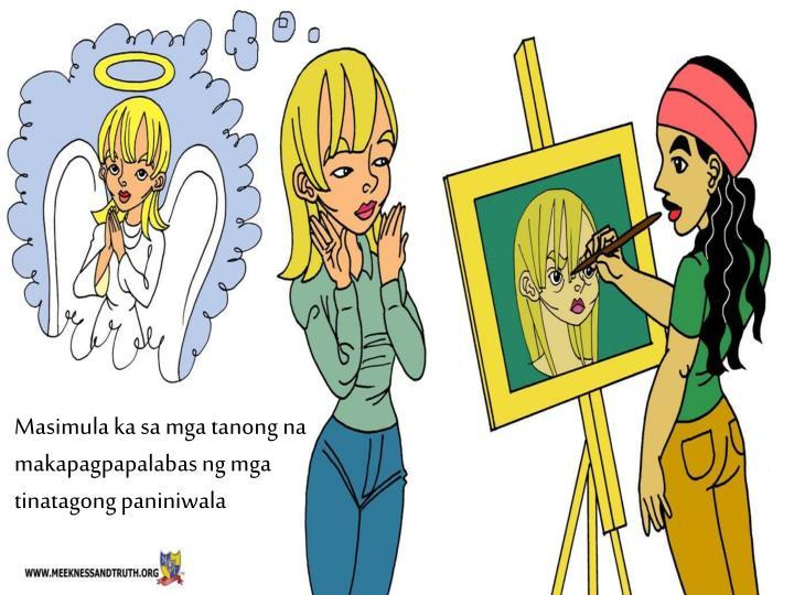 Masimula ka sa mga tanong na makapagpapalabas ng mga tinatagong paniniwala