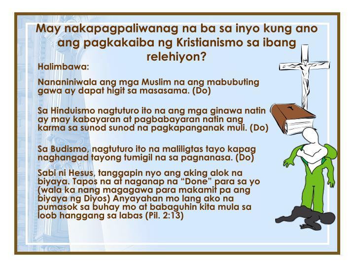 May nakapagpaliwanag na ba sa inyo kung ano ang pagkakaiba ng Kristianismo sa ibang relehiyon?