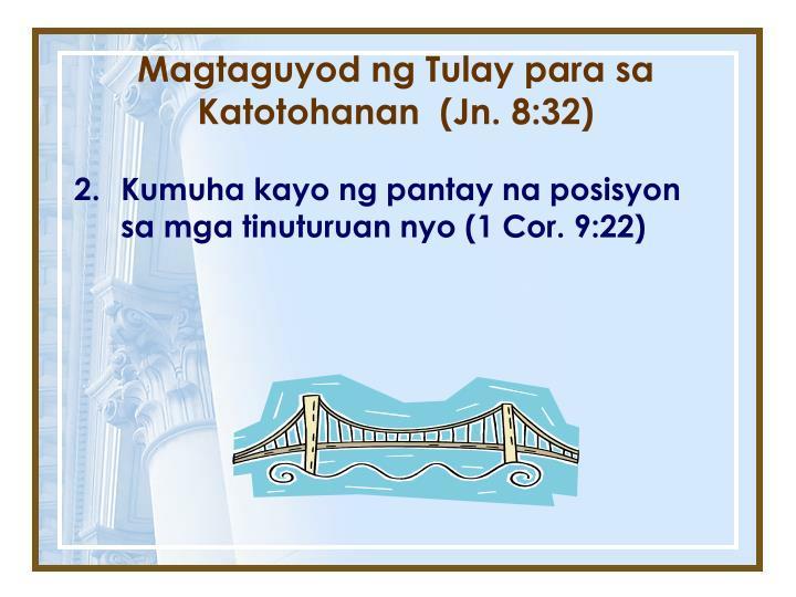 Magtaguyod ng Tulay para sa Katotohanan  (Jn. 8:32)