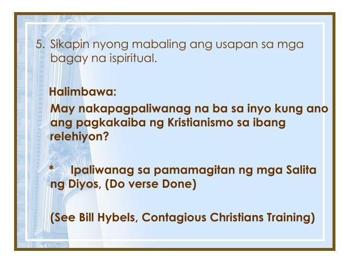 5.Sikapin nyong mabaling ang usapan sa mga bagay na ispiritual.