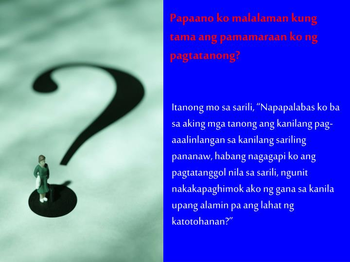 Papaano ko malalaman kung tama ang pamamaraan ko ng pagtatanong?