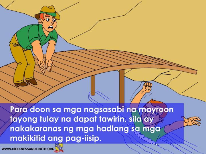 Para doon sa mga nagsasabi na mayroon tayong tulay na dapat tawirin, sila ay nakakaranas ng mga hadlang sa mga makikitid ang pag-iisip.