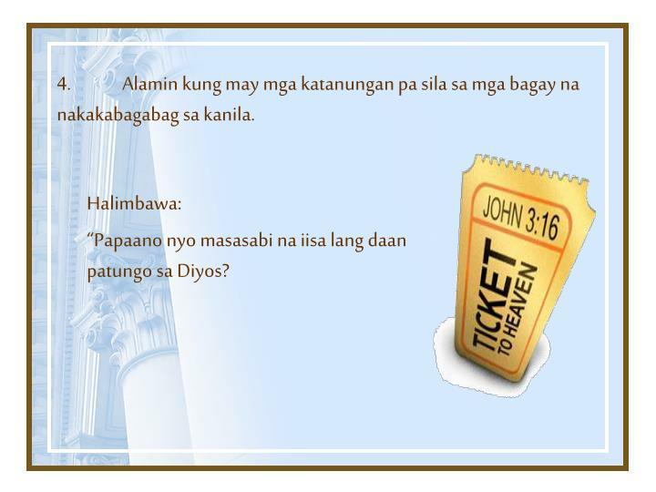 4.Alamin kung may mga katanungan pa sila sa mga bagay na nakakabagabag sa kanila.