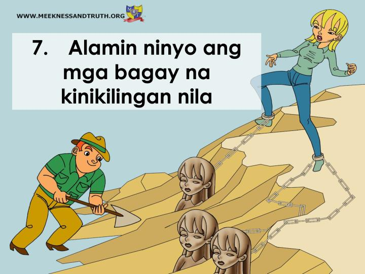 7.Alamin ninyo ang mga bagay na kinikilingan nila