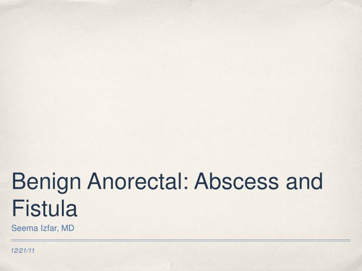 Benign anorectal abscess and fistula