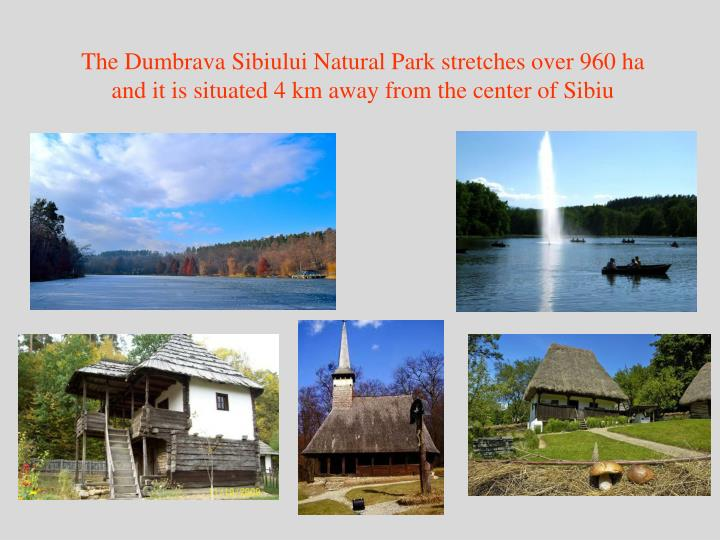 The Dumbrava Sibiului Natural Park stretches over 960 ha and it is situated 4 km away from the center of Sibiu