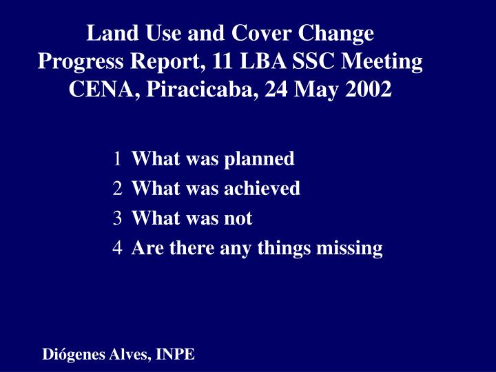 Land use and cover change progress report 11 lba ssc meeting cena piracicaba 24 may 2002