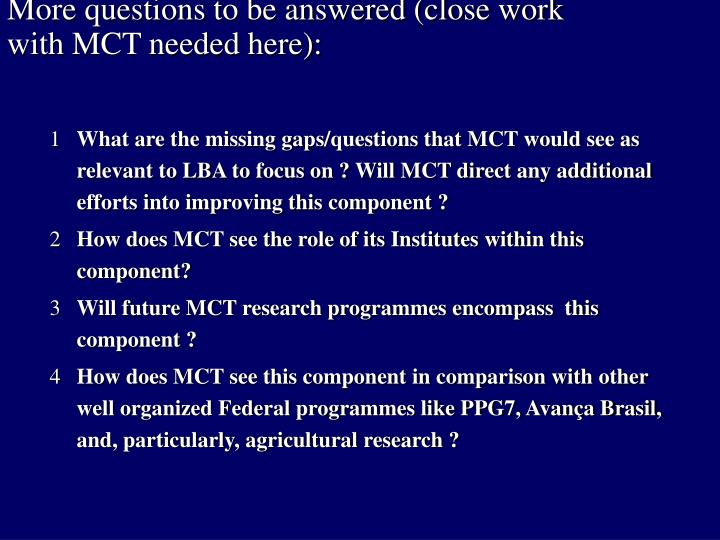 More questions to be answered (close work with MCT needed here):