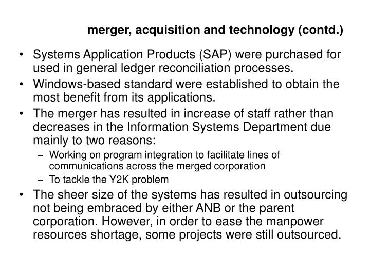 merger, acquisition and technology (contd.)