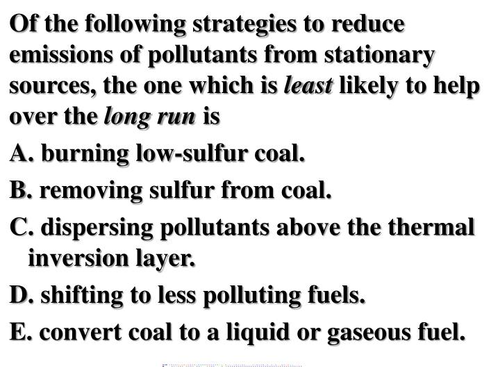Of the following strategies to reduce emissions of pollutants from stationary sources, the one which is