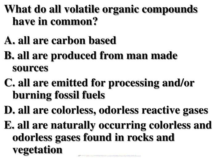 What do all volatile organic compounds have in common
