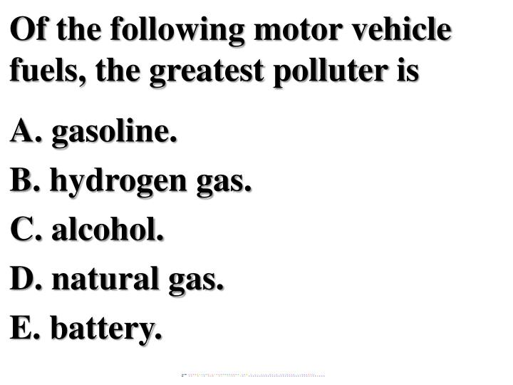 Of the following motor vehicle fuels, the greatest polluter