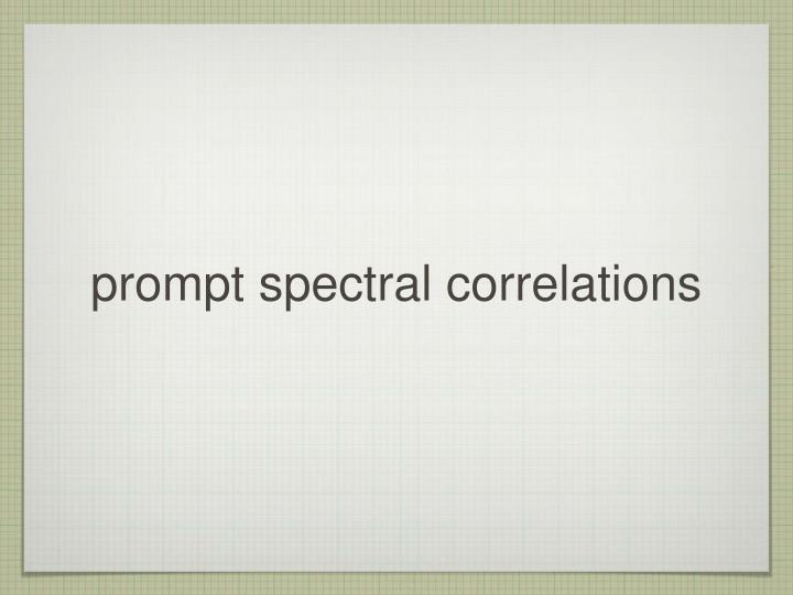 prompt spectral correlations