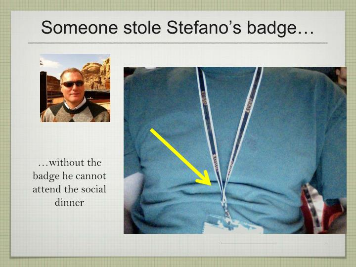 Someone stole Stefano's badge…