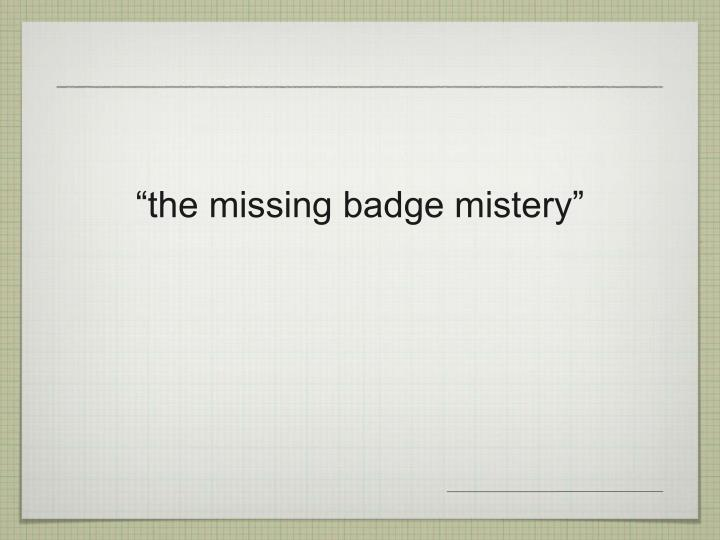 """the missing badge mistery"""