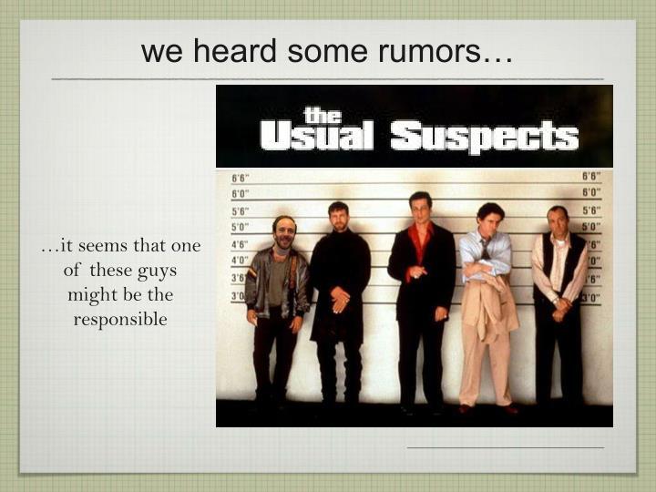 we heard some rumors…