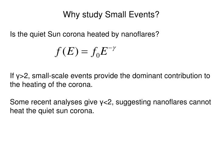Why study Small Events?