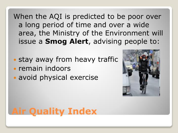 When the AQI is predicted to be poor over a long period of time and over a wide area, the Ministry of the Environment will issue a