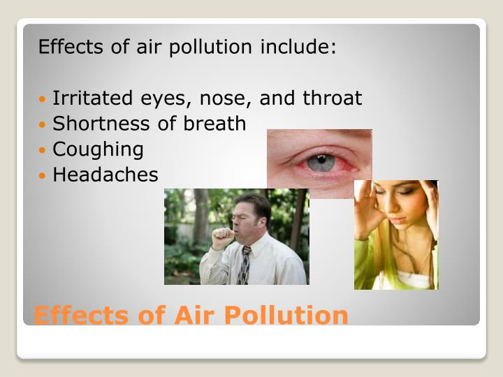 Effects of air pollution include:
