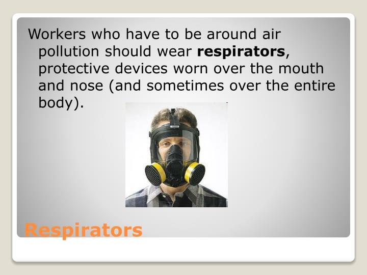 Workers who have to be around air pollution should wear