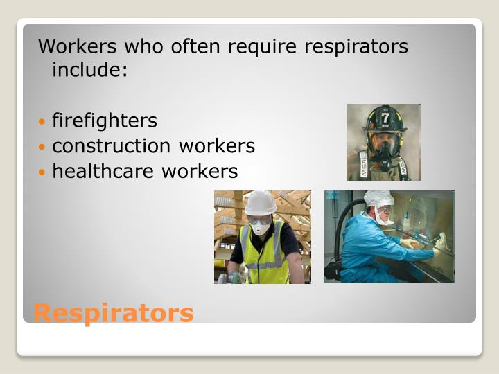 Workers who often require respirators include: