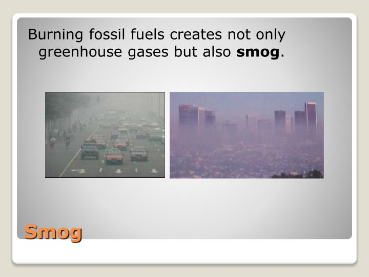 Burning fossil fuels creates not only greenhouse gases but also