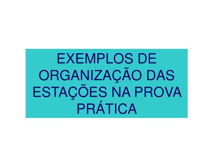 EXEMPLOS DE ORGANIZAÇÃO DAS ESTAÇÕES NA PROVA PRÁTICA