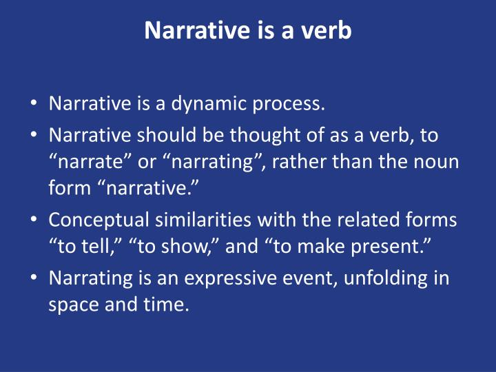 Narrative is a verb