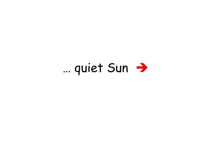 … quiet Sun