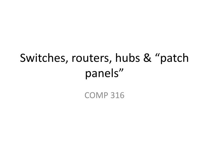 Switches routers hubs patch panels