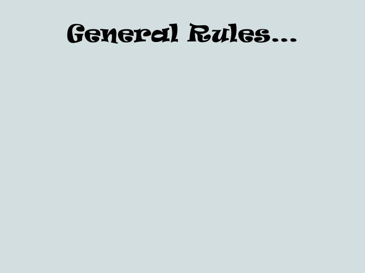 General Rules…