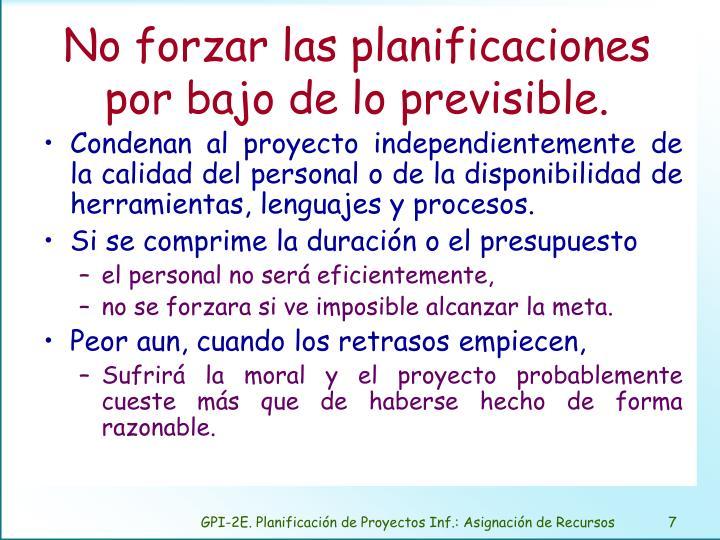 No forzar las planificaciones por bajo de lo previsible.