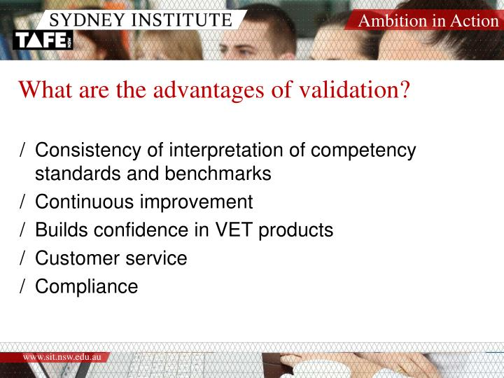 What are the advantages of validation?