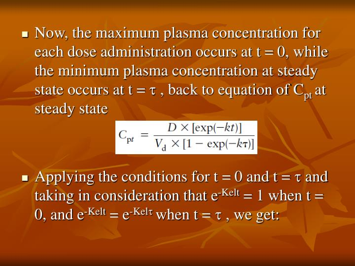 Now, the maximum plasma concentration for each dose administration occurs at t = 0, while the minimum plasma concentration at steady state occurs at t =