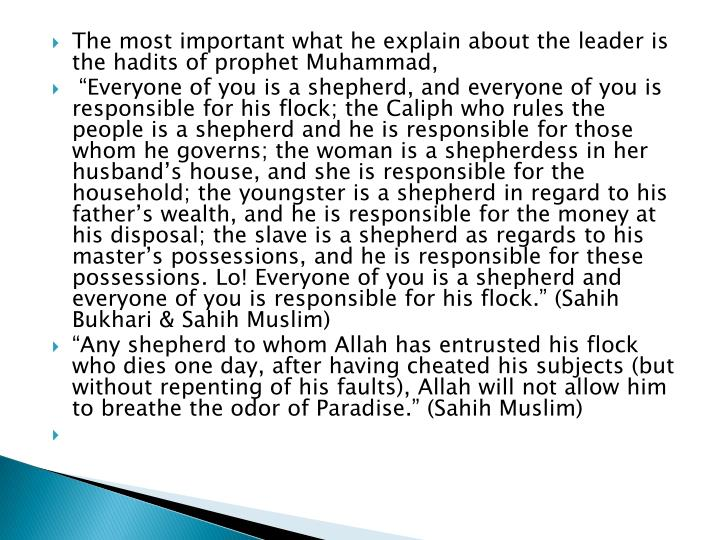 The most important what he explain about the leader is the hadits of prophet Muhammad,