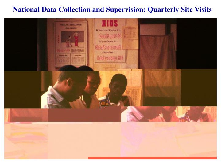 National Data Collection and Supervision: Quarterly Site Visits