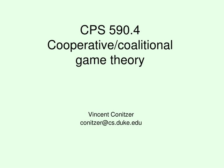 Cps 590 4 cooperative coalitional game theory