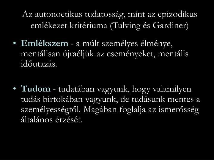 Az autonoetikus tudatosság, mint az epizodikus emlékezet kritériuma (Tulving és Gardiner)