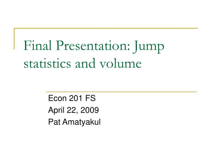 final presentation jump statistics and volume
