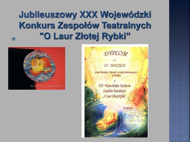 Jubileuszowy XXX Wojewódzki Konkurs Zespołów Teatralnych