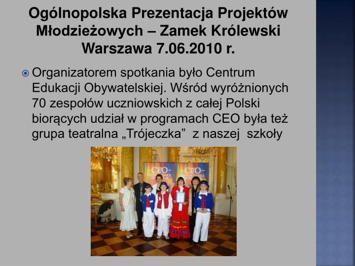 Ogólnopolska Prezentacja Projektów Młodzieżowych – Zamek Królewski Warszawa 7.06.2010 r.