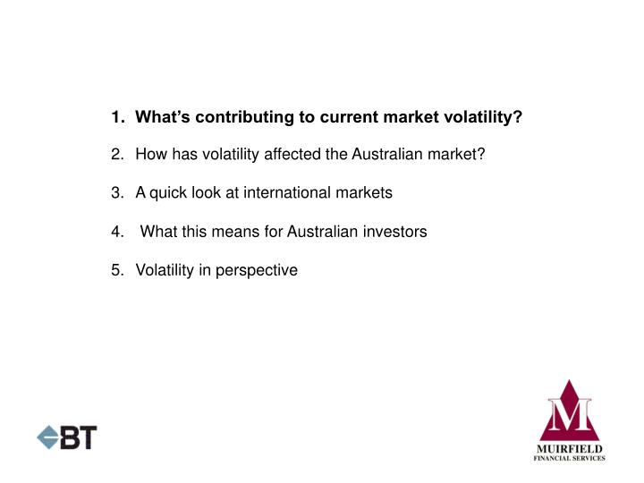 1.What's contributing to current market volatility?