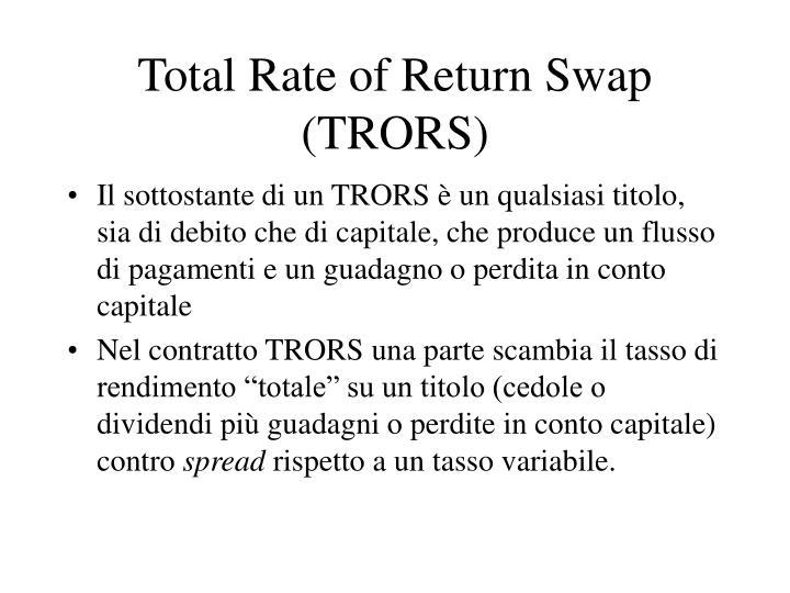 Total Rate of Return Swap (TRORS)