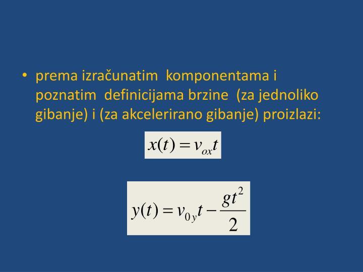 prema izračunatim  komponentama i poznatim  definicijama brzine  (za jednoliko gibanje) i (za akcelerirano gibanje) proizlazi: