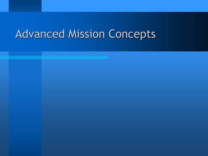 Advanced Mission Concepts