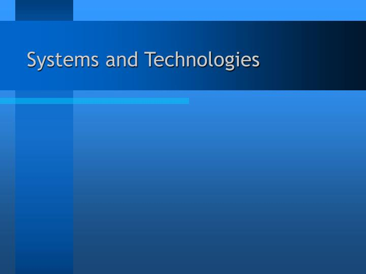Systems and Technologies