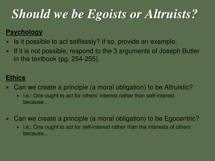 Should we be Egoists or Altruists?