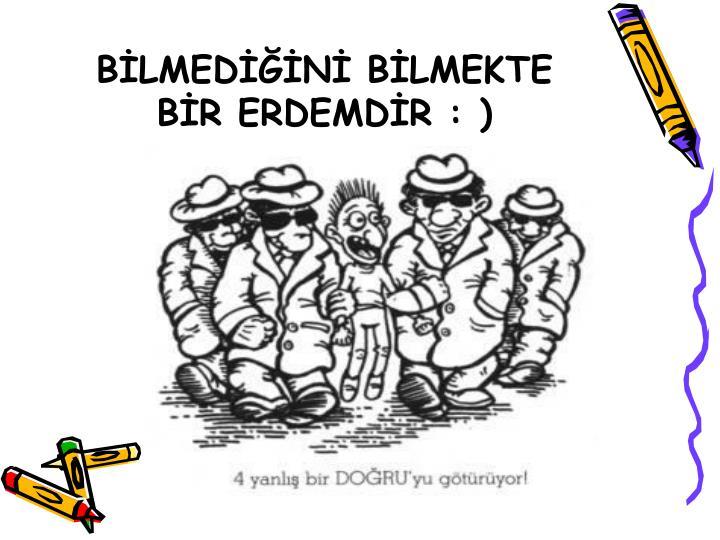 BLMEDN BLMEKTE BR ERDEMDR : )