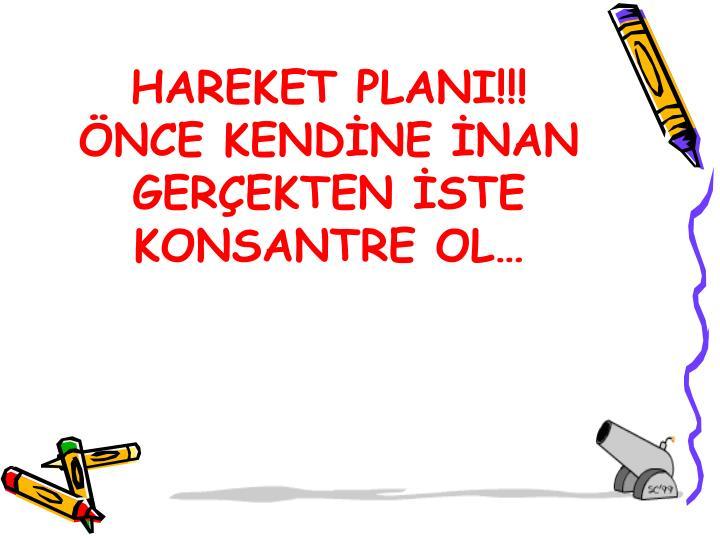 HAREKET PLANI!!!